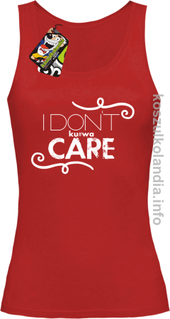 I Don`t kurwa Care - Top damski