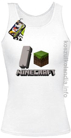 I love minecraft -  top damski
