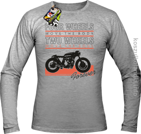 Four Wheels move the body two wheels move the soul FOREVER - Longsleeve męski