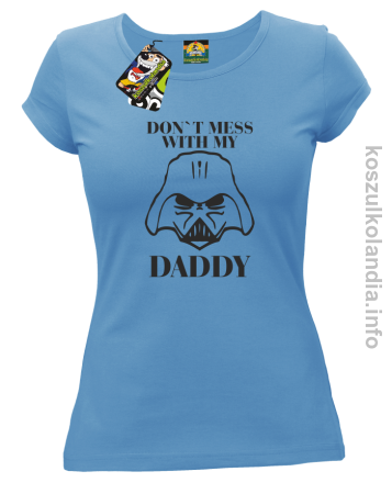Don`t mess with my daddy - koszulka damska