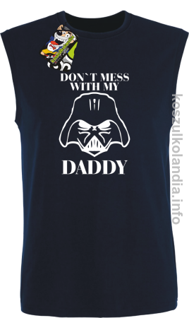 Don`t mess with my daddy - bezrękawnik męski
