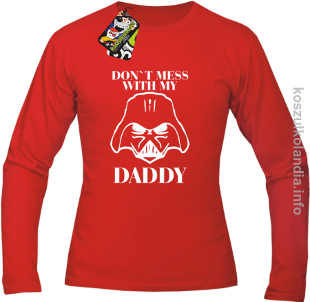 Don`t mess with my daddy - longsleeve męski