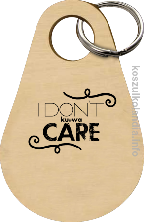 I Don`t kurwa Care - Breloczek