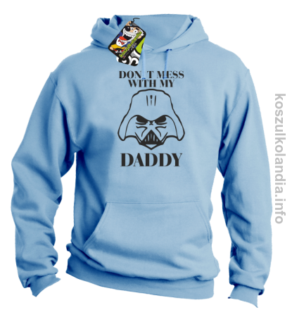 Don`t mess with my daddy - bluza z kapturem