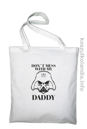 Don`t mess with my daddy - torba bawełniana